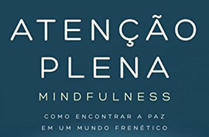 Livro Atenção Plena – Como encontrar a paz em um mundo frenético
