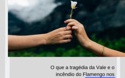 O que a tragédia da Vale e o incêndio do Flamengo nos ensinaram sobre Compaixão